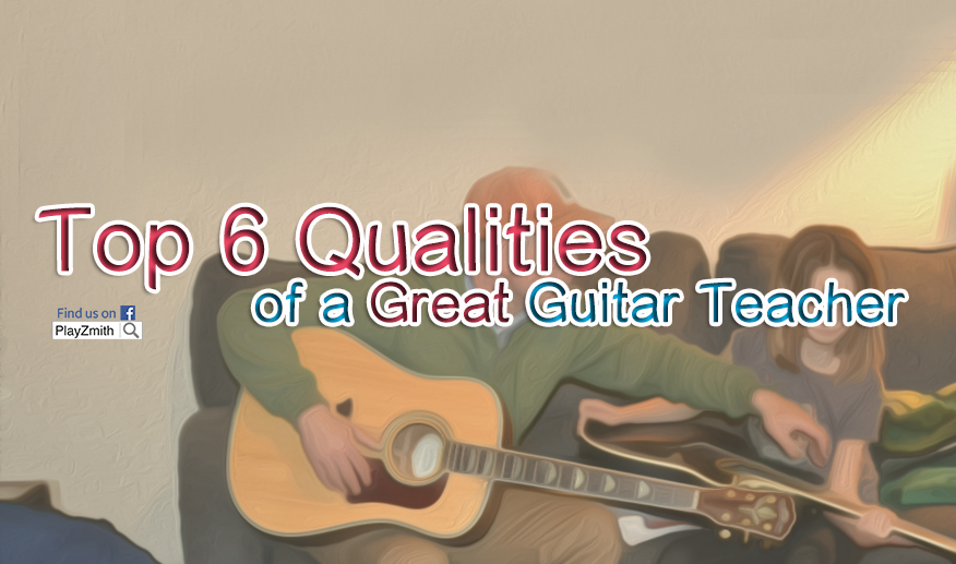 Top 6 Qualities of a Great Guitar Teacher
