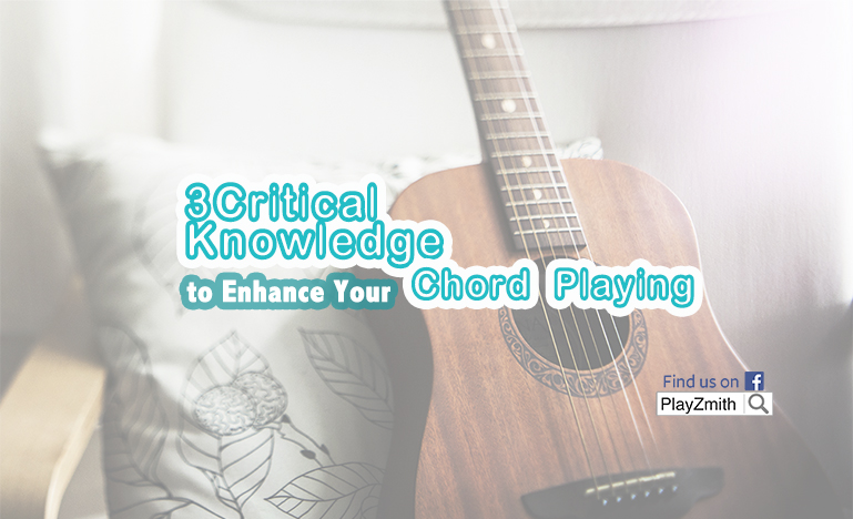 3 Critical Knowledge to Enhance Your Chord Playing