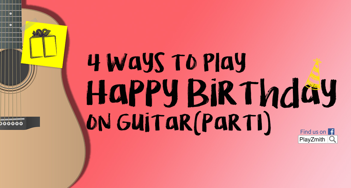 4 Ways to Play Happy Birthday on Guitar (Part 1) | PlayZmith - Be a ...